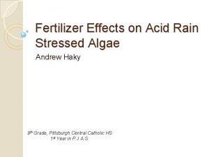 Fertilizer Effects on Acid Rain Stressed Algae Andrew