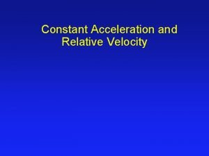 Constant Acceleration and Relative Velocity Relative Velocity l
