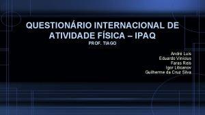QUESTIONRIO INTERNACIONAL DE ATIVIDADE FSICA IPAQ PROF TIAGO