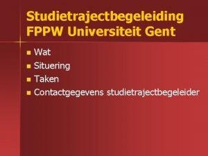 Studietrajectbegeleiding FPPW Universiteit Gent Wat n Situering n