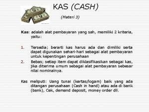 KAS CASH Materi 3 Kas adalah alat pembayaran