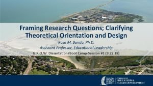 Framing Research Questions Clarifying Theoretical Orientation and Design