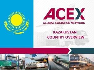 KAZAKHSTAN COUNTRY OVERVIEW KAZAKHSTAN COUNTRY OVERVIEW Kazakhstan is