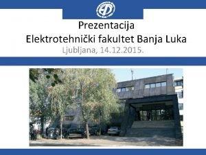 Prezentacija Elektrotehniki fakultet Banja Luka Ljubljana 14 12