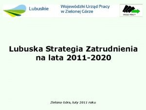 Lubuska Strategia Zatrudnienia na lata 2011 2020 Zielona