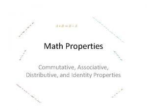 Math Properties Commutative Associative Distributive and Identity Properties