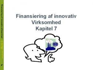 Finansiering af innovativ Virksomhed Kapitel 7 Finansiering af