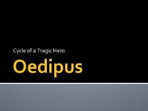 Cycle of a Tragic Hero Oedipus Heroic Characteristics