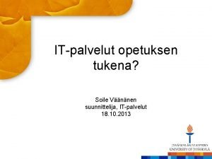 ITpalvelut opetuksen tukena Soile Vnnen suunnittelija ITpalvelut 18