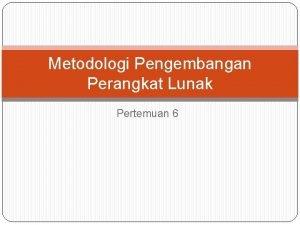 Metodologi Pengembangan Perangkat Lunak Pertemuan 6 Komponen Metodologi