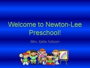 Welcome to NewtonLee Preschool Mrs Katie Folsom Whos