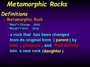 Metamorphic Rocks Definitions Metamorphic Rock Meta Change Grk