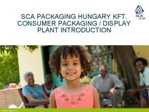 SCA PACKAGING HUNGARY KFT CONSUMER PACKAGING DISPLAY PLANT