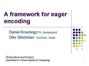 A framework for eager encoding Daniel Kroening ETH