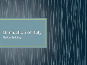 Unification of Italy Nation Building Nationalism The desire