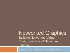 Networked Graphics Building Networked Virtual Environments and Networked