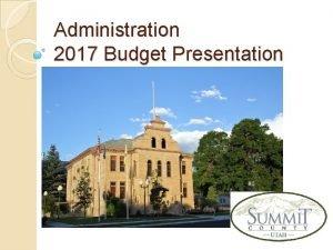 Administration 2017 Budget Presentation Administration What We Do