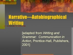 NarrativeAutobiographical Writing adapted from Writing and Grammar Communication