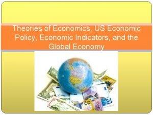 Theories of Economics US Economic Policy Economic Indicators
