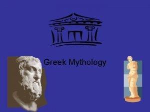 Greek Mythology What is Mythology Mythology is a