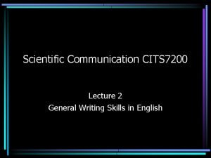 Scientific Communication CITS 7200 Lecture 2 General Writing
