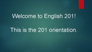 Welcome to English 201 This is the 201