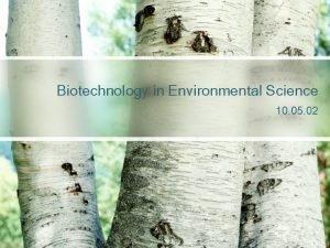 Biotechnology in Environmental Science 10 05 02 Environmental