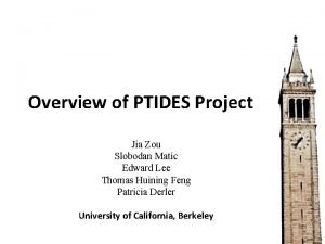 Overview of PTIDES Project Jia Zou Slobodan Matic