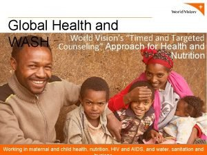 Global Health and World Visions Timed and Targeted