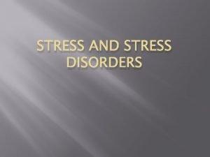 STRESS AND STRESS DISORDERS Stress and stress disorders