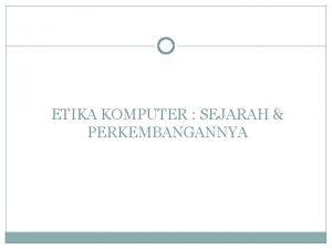 ETIKA KOMPUTER SEJARAH PERKEMBANGANNYA Sejarah Etika Komputer Era