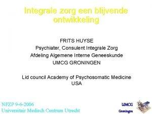 Integrale zorg een blijvende ontwikkeling FRITS HUYSE Psychiater