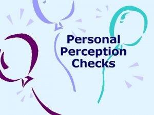 Personal Perception Checks Intrapersonal Perception Checks Question your