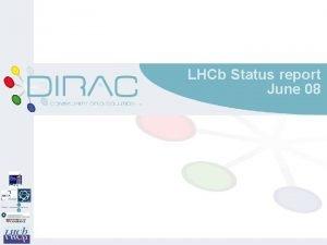 LHCb Status report June 08 Activities since February