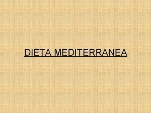 DIETA MEDITERRANEA LA DIETA MEDITERRANEA La dieta mediterranea