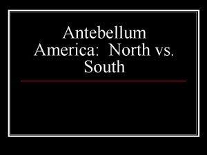 Antebellum America North vs South Setting the Scene