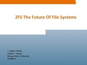 ZFS The Future Of File Systems C Sanjeev