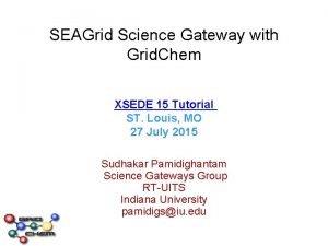 SEAGrid Science Gateway with Grid Chem XSEDE 15