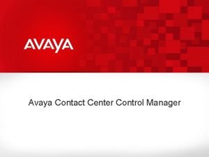 Avaya Contact Center Control Manager What if you