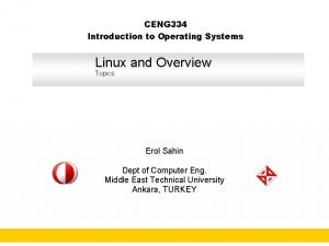 CENG 334 Introduction to Operating Systems Linux and