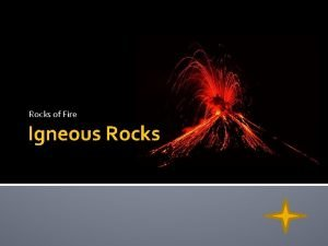 Rocks of Fire Igneous Rocks The interior of