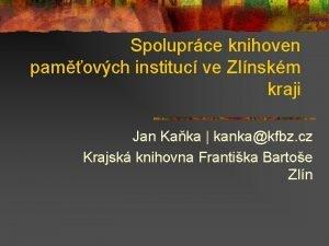 Spoluprce knihoven pamovch instituc ve Zlnskm kraji Jan