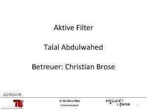 Aktive Filter Talal Abdulwahed Betreuer Christian Brose 22052008
