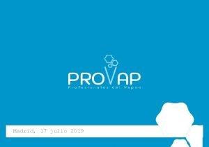 Madrid 17 julio 2019 Quines somos Pro Vap