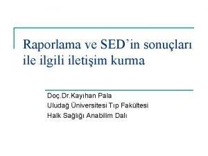 Raporlama ve SEDin sonular ile ilgili iletiim kurma