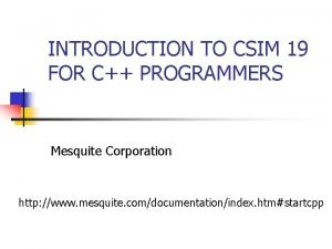INTRODUCTION TO CSIM 19 FOR C PROGRAMMERS Mesquite