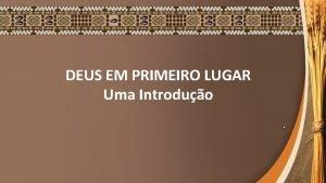 DEUS EM PRIMEIRO LUGAR Uma Introduo DEUS EM