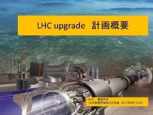 LHC 2020 LHC 2030 LHC Highluminosity LHC HLLHC