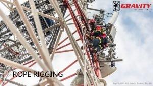 ROPE RIGGING Copyright 2020 Gravity Training Pty Ltd