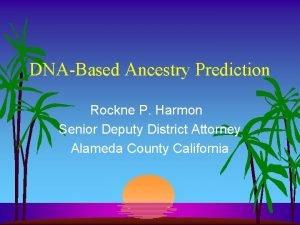 DNABased Ancestry Prediction Rockne P Harmon Senior Deputy
